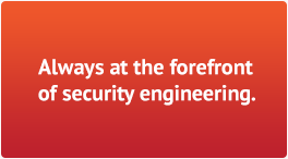 Always at the forefront of security engineering.